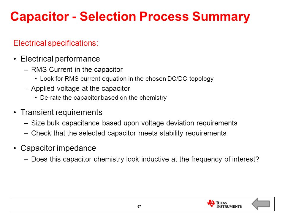 Capacitor - Selection Process Summary Electrical specifications: Electrical performance –RMS Current in the capacitor Look for RMS current equation in