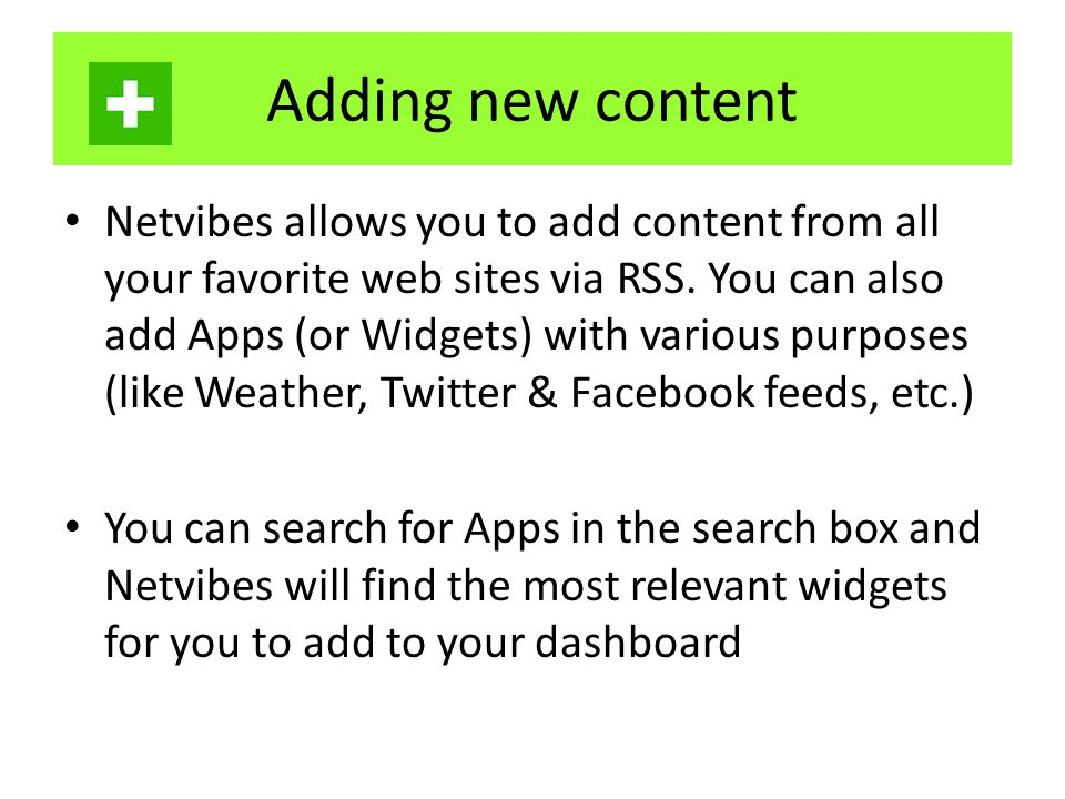 Adding new content Netvibes allows you to add content from all your favorite web sites via RSS.