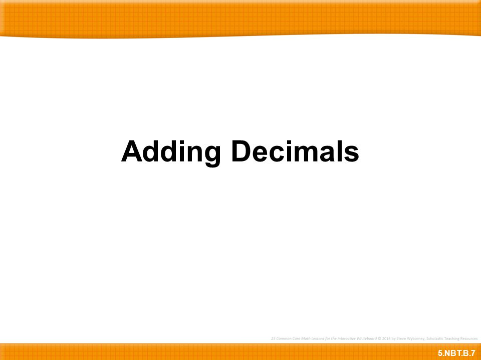 0.37+0.210.370.21 + 85.0 Here is 0.37 + 0.21.First, let's copy the decimals below.Then let's align the decimals carefully …… so that the decimal points are lined up …… and the ones places are lined up.Now, we are ready to add.Let's begin in the hundredths place – what is 7 + 1?8What is 3 tenths + 2 tenths?5 tenthsHere is the decimal point.Let's mark it below.What is 0 + 0?0So, the sum is 0.58.