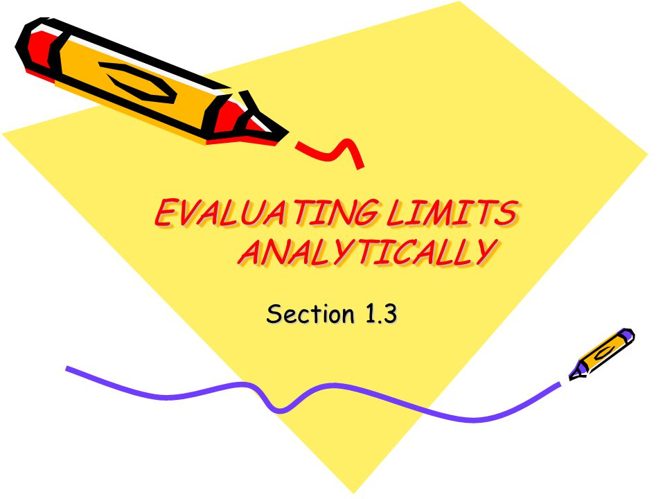 EVALUATING LIMITS ANALYTICALLY Section 1.3