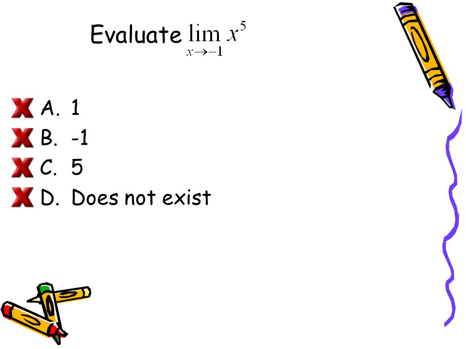 Evaluate A.1 B.-1 C.5 D.Does not exist