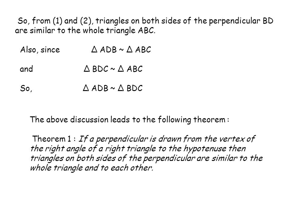 Let us now apply this theorem in proving the Pythagoras Theorem: Pythagoras Theorem : In a right triangle, the square of the hypotenuse is equal to the sum of the squares of the other two sides.