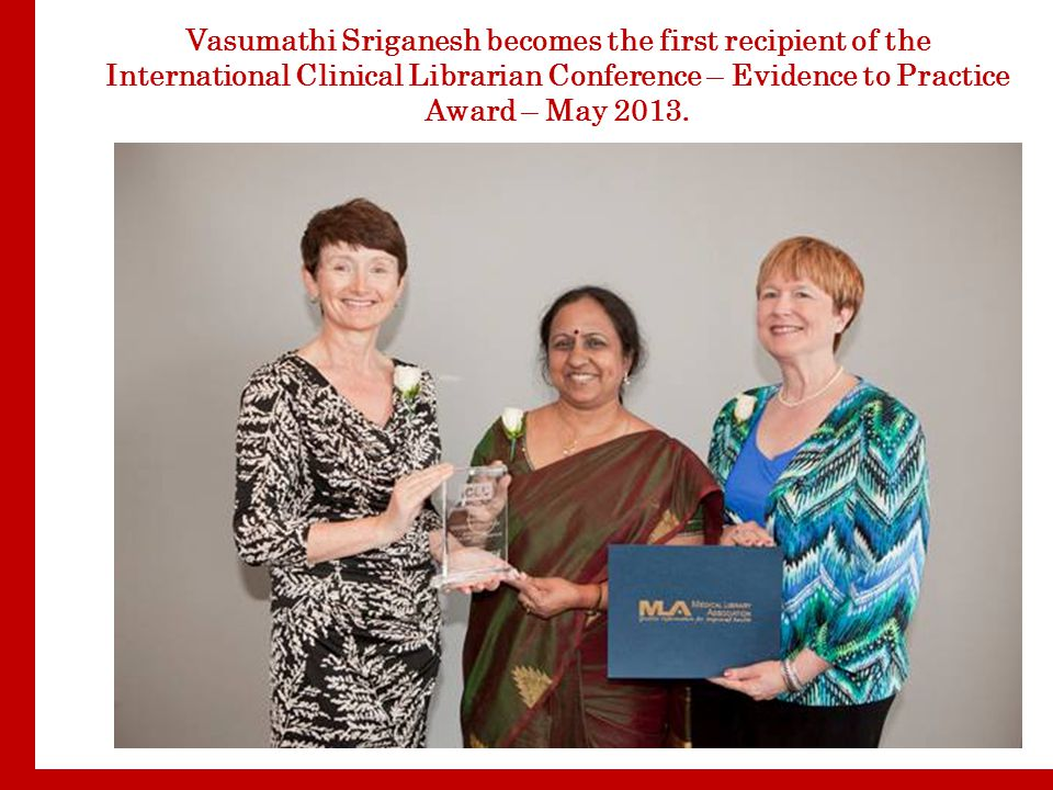 Vasumathi Sriganesh becomes the first recipient of the International Clinical Librarian Conference – Evidence to Practice Award – May 2013.