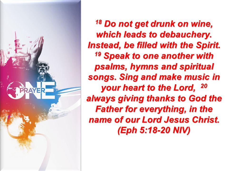 18 Do not get drunk on wine, which leads to debauchery.