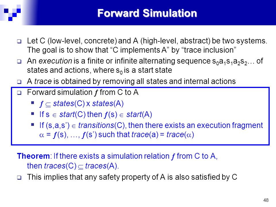 48 Forward Simulation  Let C (low-level, concrete) and A (high-level, abstract) be two systems.