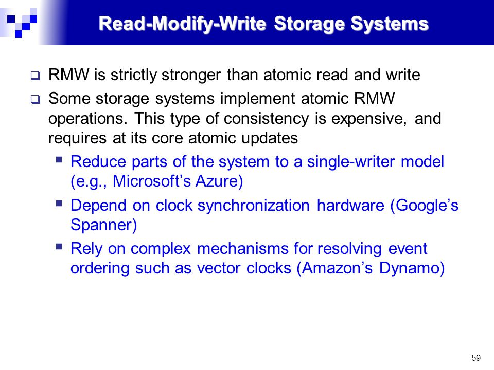 59 Read-Modify-Write Storage Systems  RMW is strictly stronger than atomic read and write  Some storage systems implement atomic RMW operations.