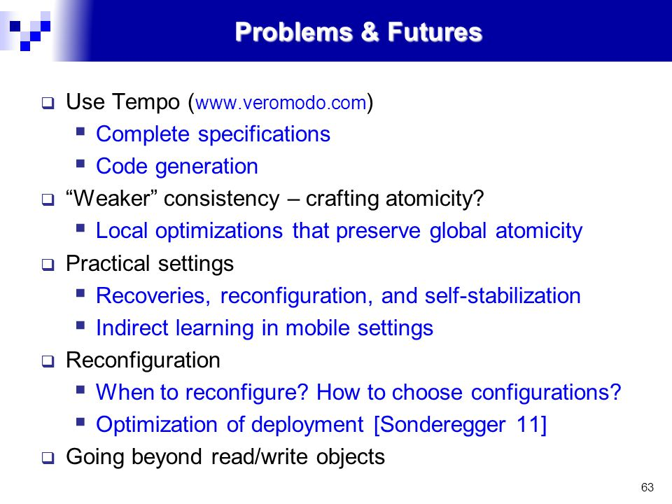 63 Problems & Futures  Use Tempo ( www.veromodo.com )  Complete specifications  Code generation  Weaker consistency – crafting atomicity.
