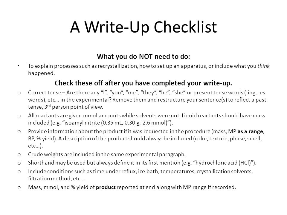 A Write-Up Checklist What you do NOT need to do: To explain processes such as recrystallization, how to set up an apparatus, or include what you think
