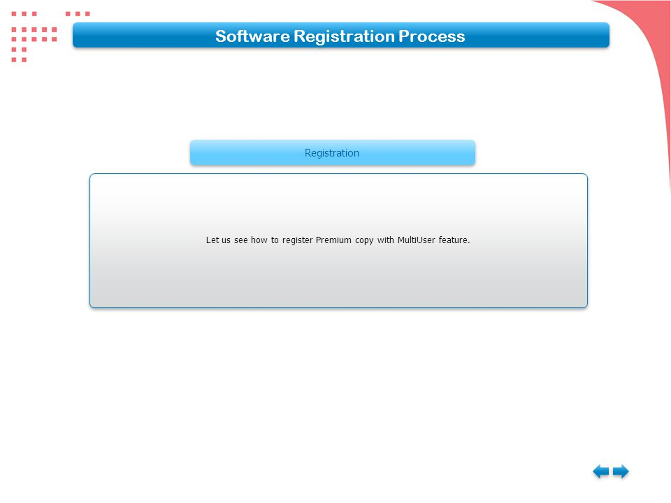 Registration Let us see how to register Premium copy with MultiUser feature. Software Registration Process