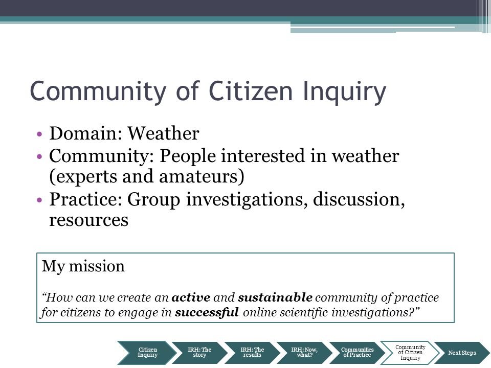 Community of Citizen Inquiry Domain: Weather Community: People interested in weather (experts and amateurs) Practice: Group investigations, discussion