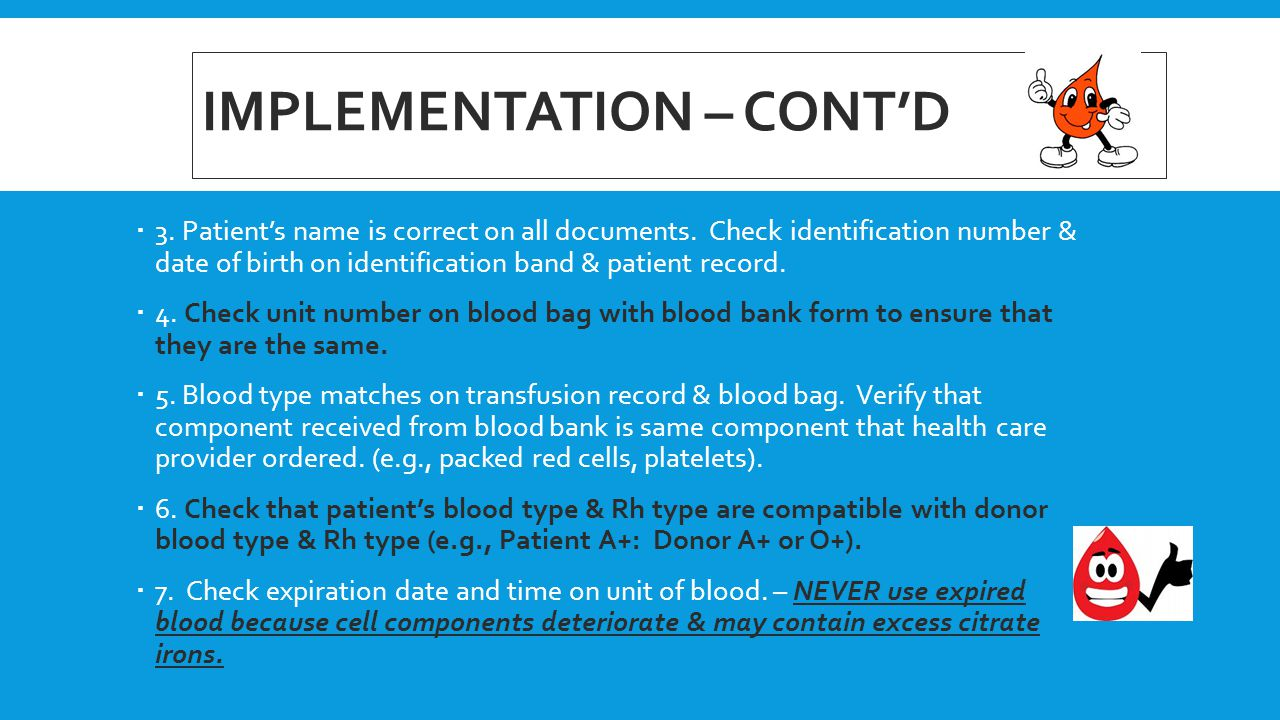 IMPLEMENTATION – CONT'D  3. Patient's name is correct on all documents. Check identification number & date of birth on identification band & patient