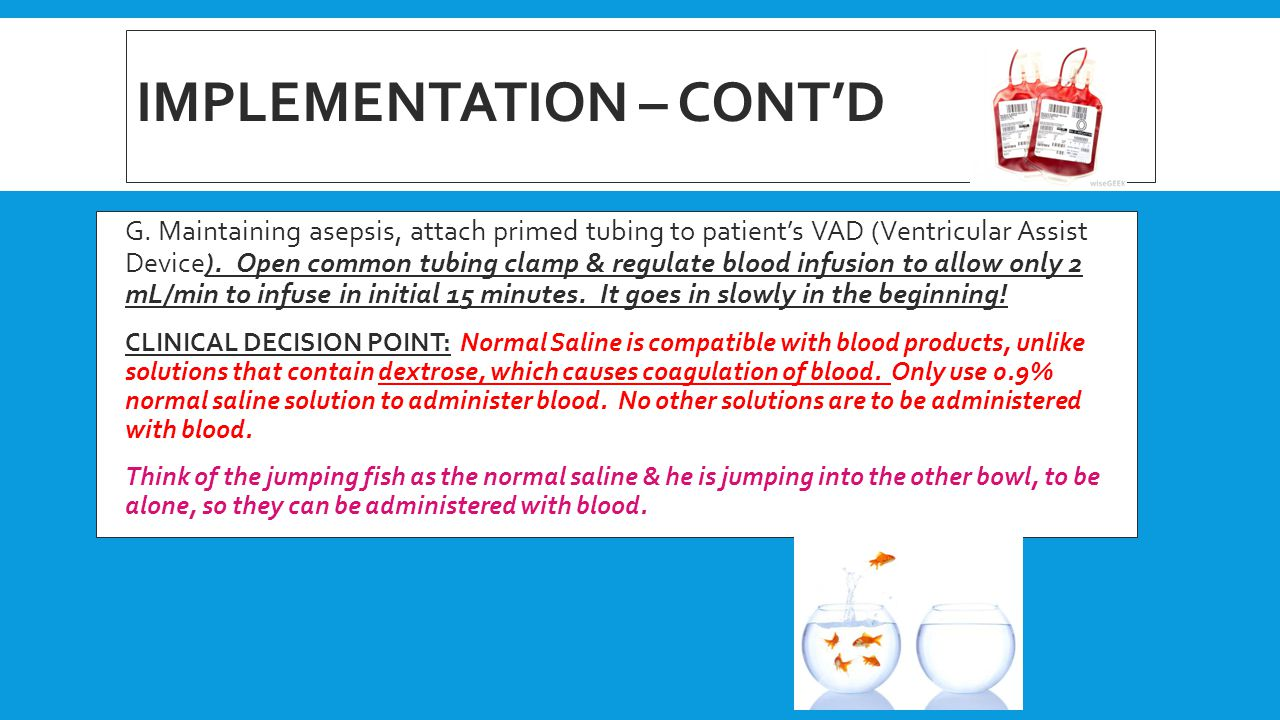 IMPLEMENTATION – CONT'D  G. Maintaining asepsis, attach primed tubing to patient's VAD (Ventricular Assist Device). Open common tubing clamp & regula
