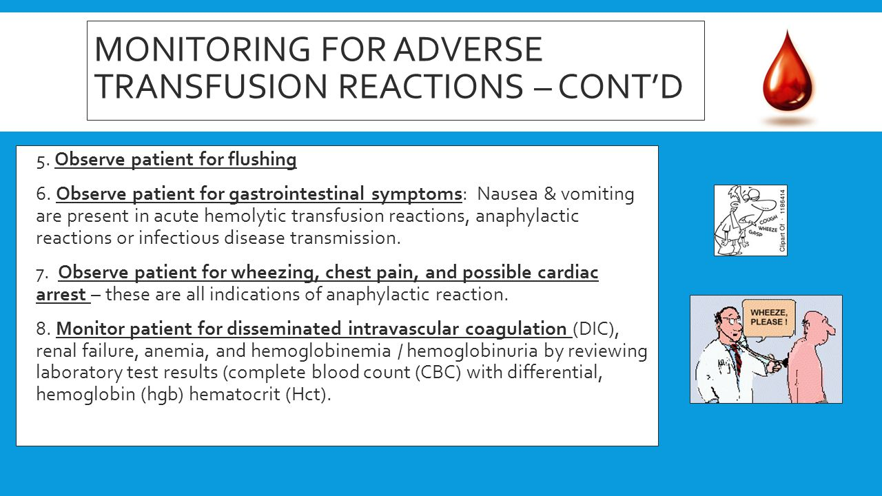 MONITORING FOR ADVERSE TRANSFUSION REACTIONS – CONT'D  5. Observe patient for flushing  6. Observe patient for gastrointestinal symptoms: Nausea & v