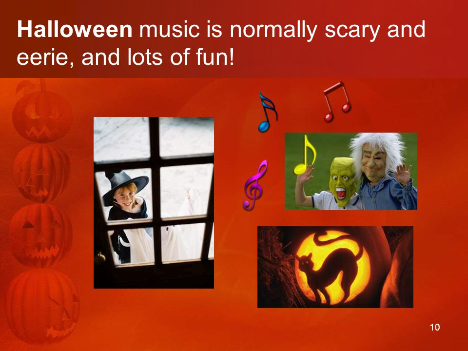10 Halloween music is normally scary and eerie, and lots of fun!