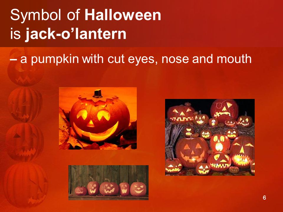 6 Symbol of Halloween is jack-o'lantern – a pumpkin with cut eyes, nose and mouth