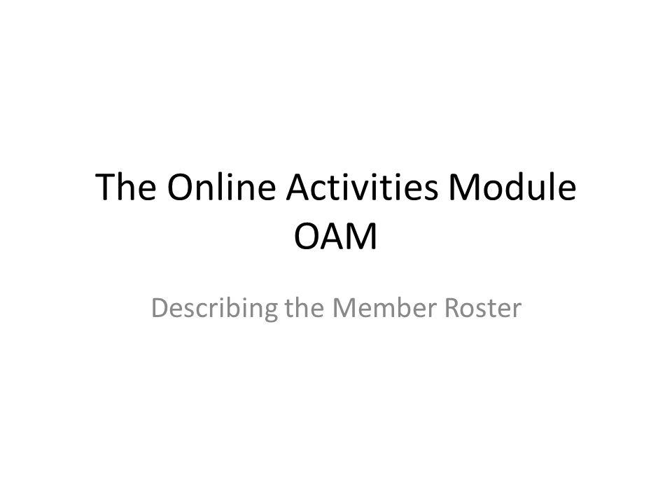 The Online Activities Module OAM Describing the Member Roster