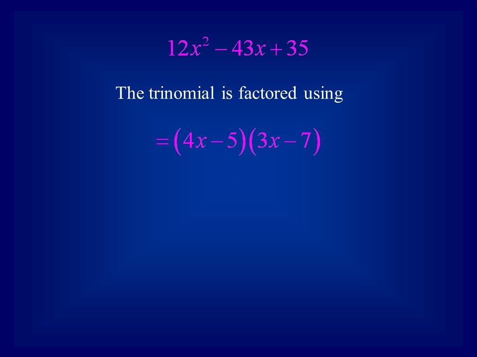 Example 3 Factor: 1.Determine the value of ac 2.Write a trinomial in the form of x 2 +bx+ac.