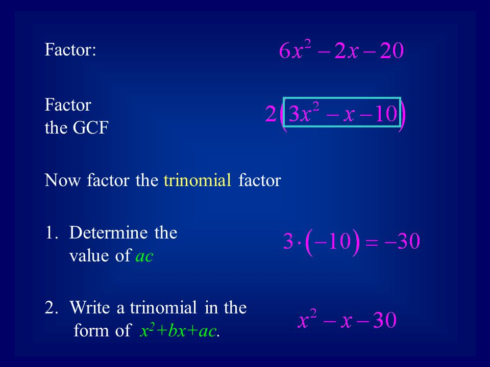 3.Factor 4.Divide the two numbers by the value of a in the original trinomial.