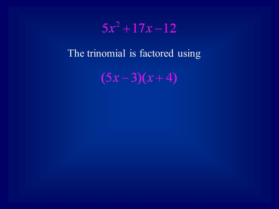 Example 2 Factor: 1.Determine the value of ac 2.Write a trinomial in the form of x 2 +bx+ac.