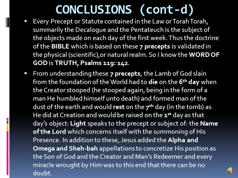CONCLUSIONS  By the Words of the Lord were the heavens made and the hosts thereof by the breath of His mouth, for he spoke and it was done.