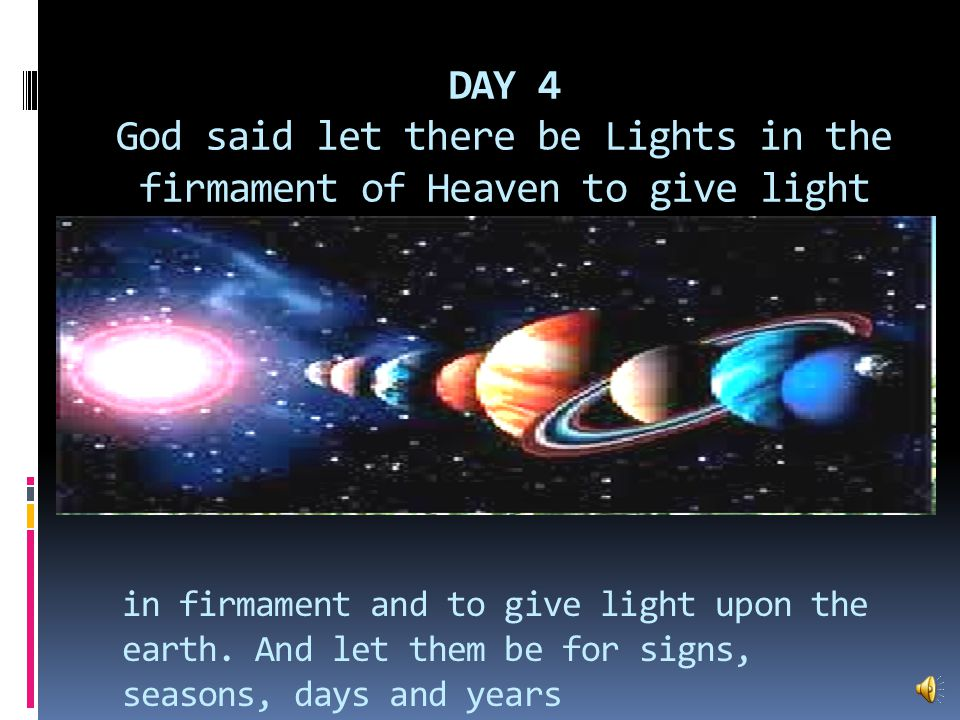 DAY 3 (cont-d.) And God said the let the earth bring forth the grass yielding seed and the fruit trees yielding fruit And the earth brought forth the grass yielding seed and the fruit trees yielding fruit after their kind