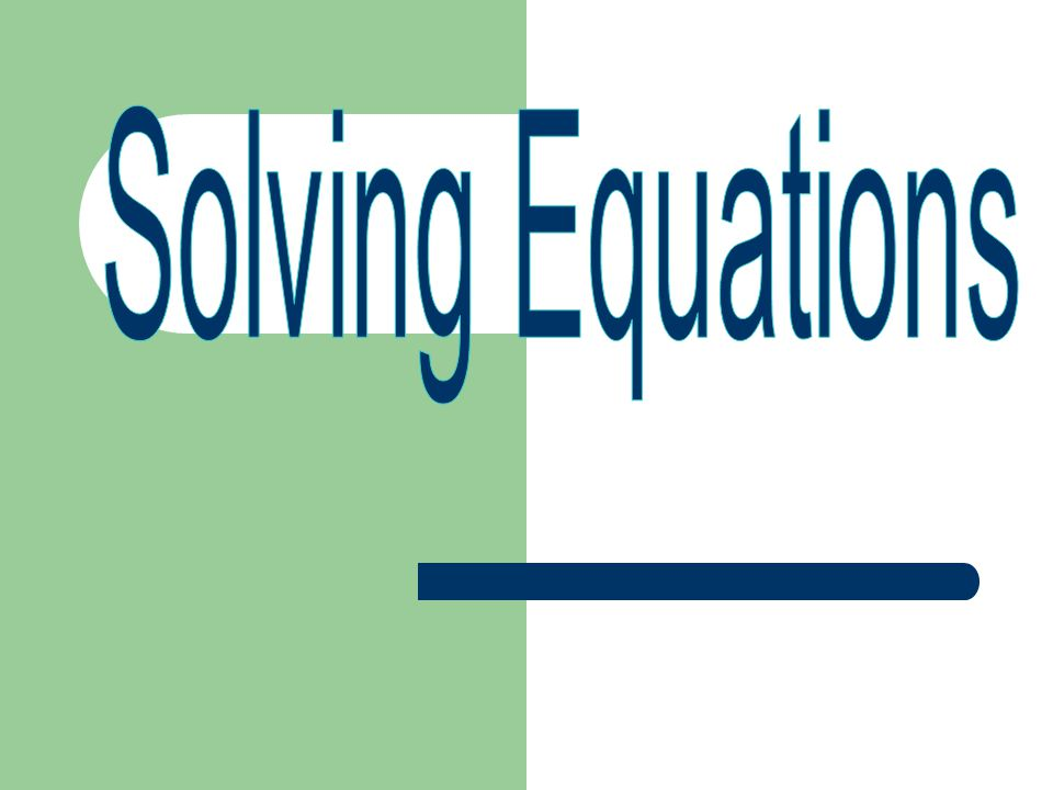 An Easy One… If we are given a problem such as… y + 8 = 11 we can easily figure out that the y must be equal to 3 because 3 + 8 = 11