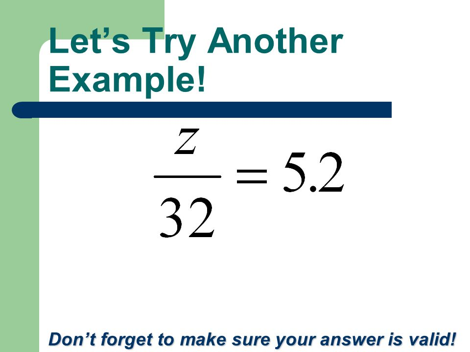 Let's Try Another Example! Don't forget to make sure your answer is valid!