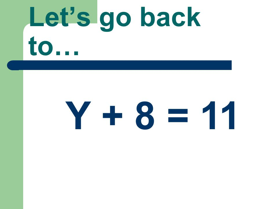 Addition Problems subtract If we are looking at an addition problem then we need to subtract the same value from each side of the equation.