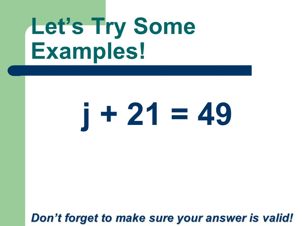 Let's Try Another Example! 7c = 112 Don't forget to make sure your answer is valid!