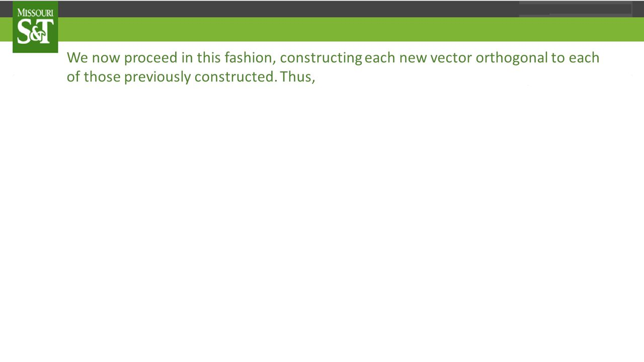 We now proceed in this fashion, constructing each new vector orthogonal to each of those previously constructed.