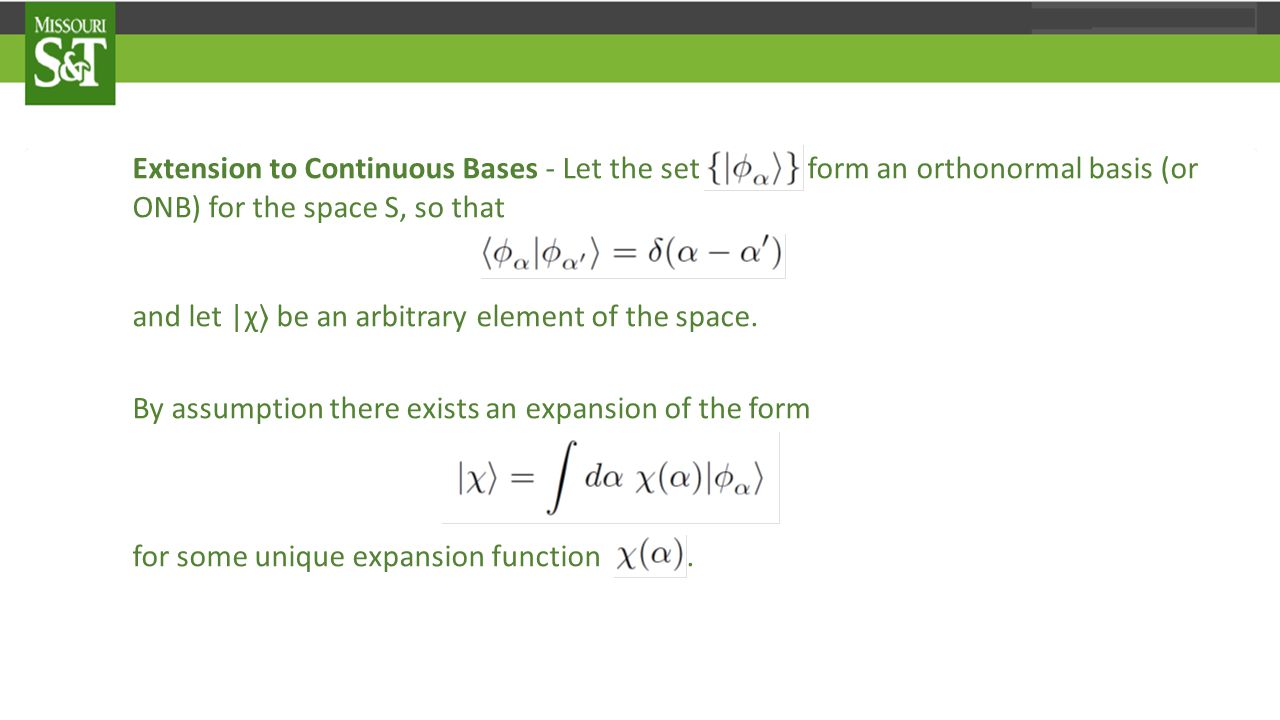 Extension to Continuous Bases - Let the set form an orthonormal basis (or ONB) for the space S, so that and let |χ 〉 be an arbitrary element of the space.
