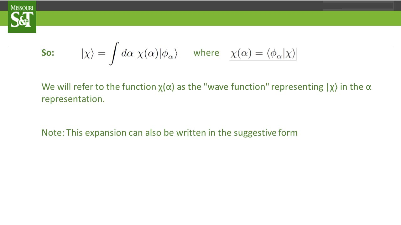 So: where We will refer to the function χ(α) as the wave function representing |χ 〉 in the α representation.