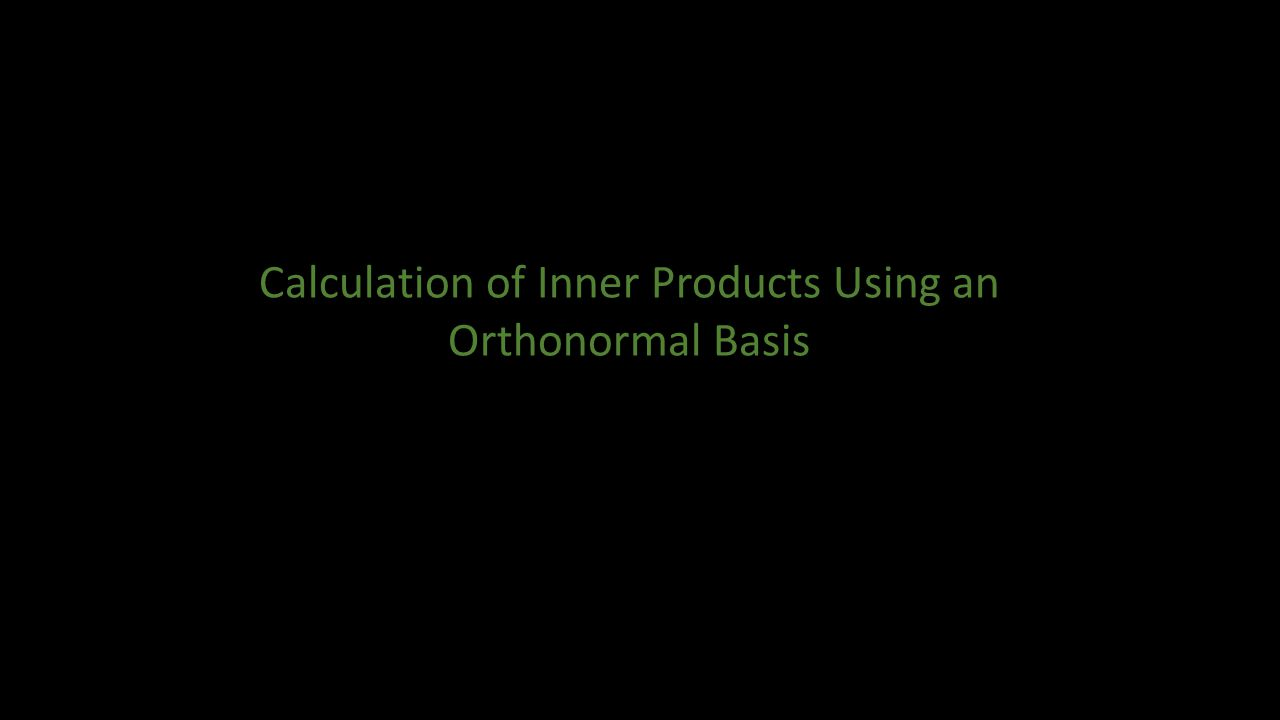 Calculation of Inner Products Using an Orthonormal Basis