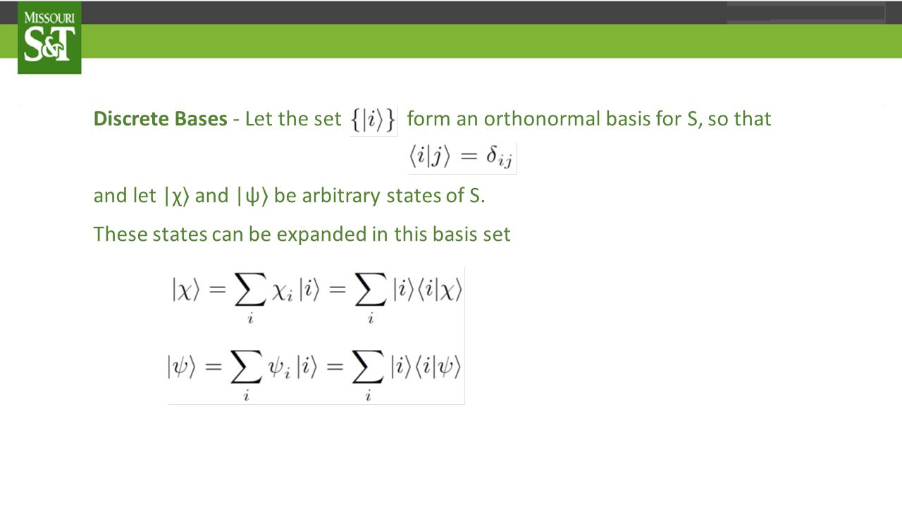 Discrete Bases - Let the set form an orthonormal basis for S, so that and let |χ 〉 and |ψ 〉 be arbitrary states of S.