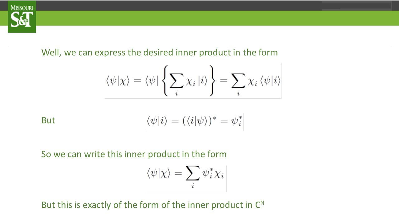 Well, we can express the desired inner product in the form But So we can write this inner product in the form But this is exactly of the form of the inner product in C N
