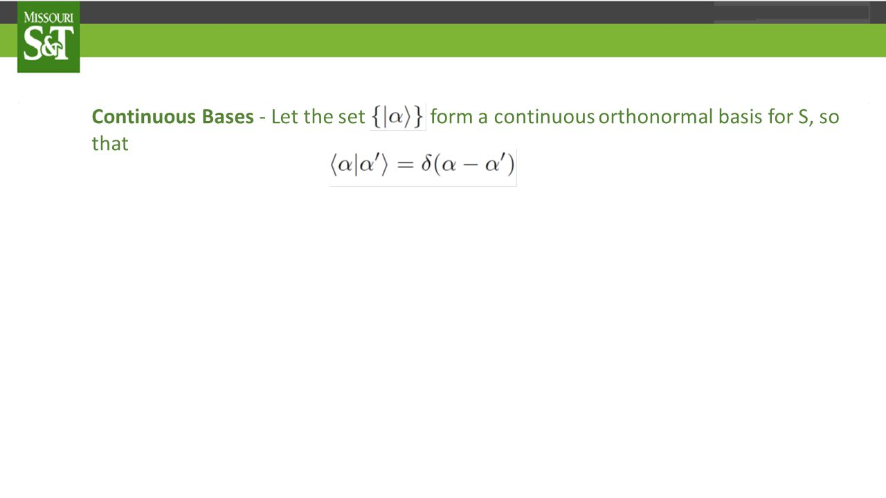 Continuous Bases - Let the set form a continuous orthonormal basis for S, so that and let |χ 〉 and |ψ 〉 be arbitrary states of S.