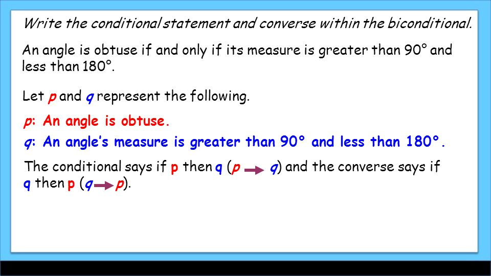 Conditional: If an angle is obtuse, then its measure is greater than 90° and less than 180°.