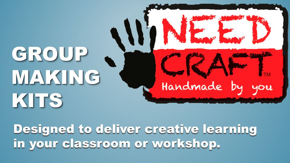 GROUP MAKING KITS Designed to deliver creative learning in your classroom or workshop.