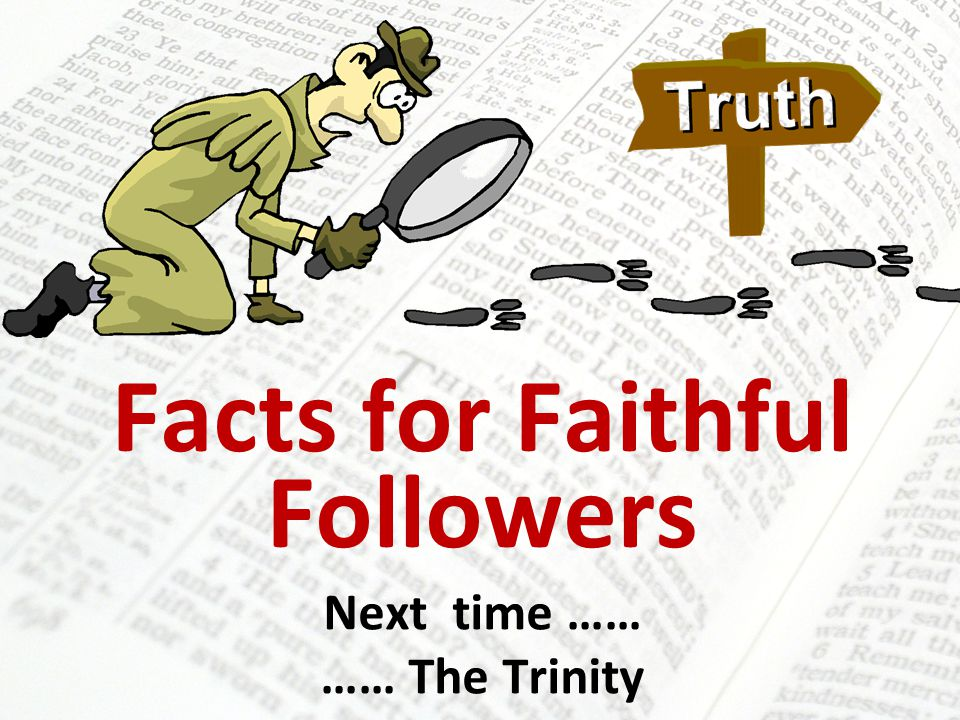 Facts for Faithful Followers Next time …… …… The Trinity
