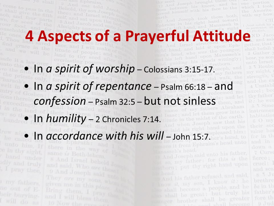 4 Aspects of a Prayerful Attitude In belief & confidence that God hears & has answered – Hebrews 11:6, James 1:6 & 5:14-15, Mark 11:24.