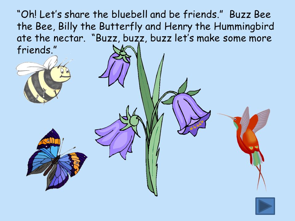 """""""Oh! Let's share the bluebell and be friends."""" Buzz Bee the Bee, Billy the Butterfly and Henry the Hummingbird ate the nectar. """"Buzz, buzz, buzz let's"""