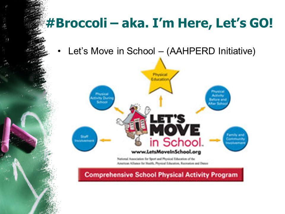 #Broccoli – aka. I'm Here, Let's GO! Let's Move in School – (AAHPERD Initiative)