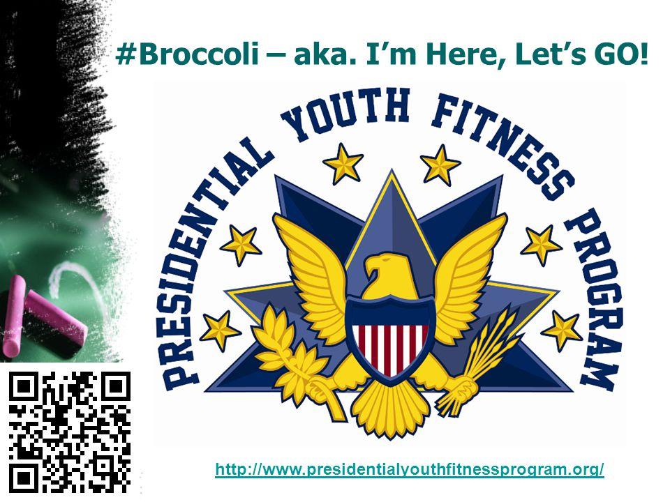 #Broccoli – aka. I'm Here, Let's GO! http://www.presidentialyouthfitnessprogram.org/
