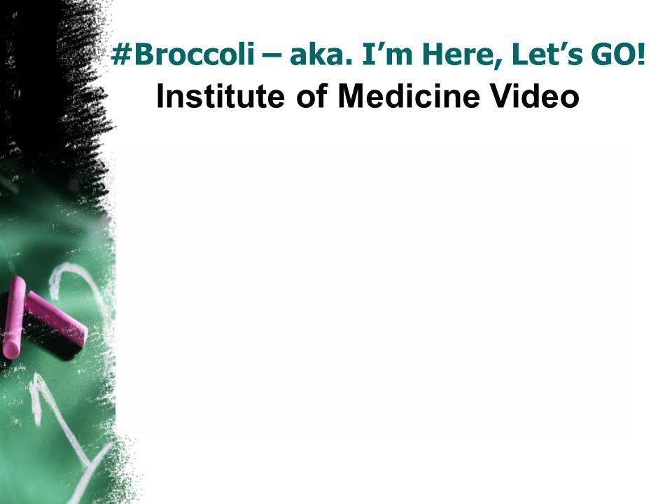 #Broccoli – aka. I'm Here, Let's GO! Institute of Medicine Video