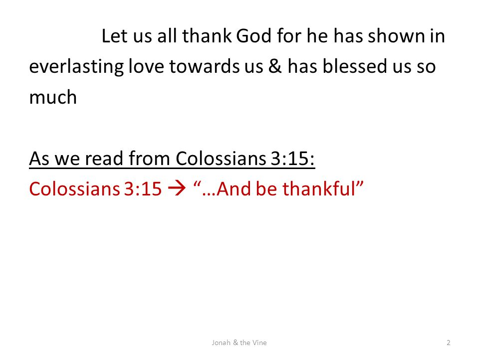 "Let us all thank God for he has shown in everlasting love towards us & has blessed us so much As we read from Colossians 3:15: Colossians 3:15  ""…And"