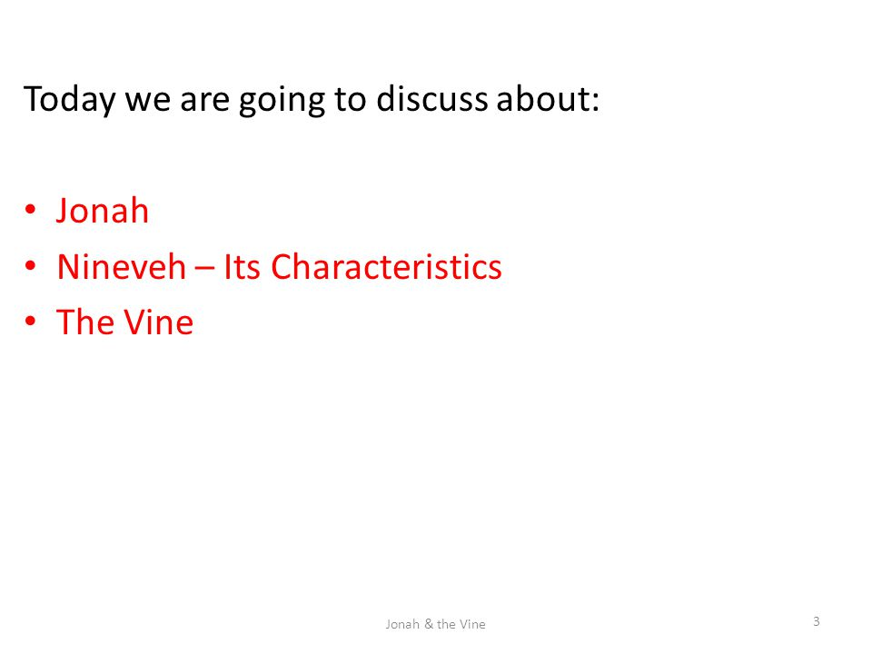 Today we are going to discuss about: Jonah Nineveh – Its Characteristics The Vine 3 Jonah & the Vine