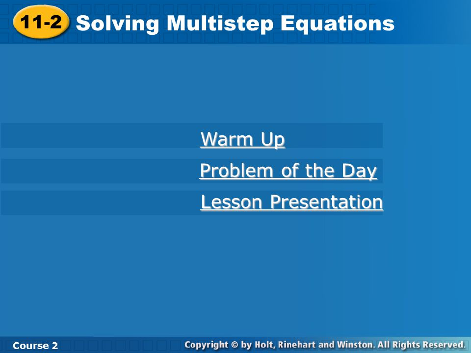 11-2 Solving Multistep Equations Course 2 Warm Up Warm Up Problem of the Day Problem of the Day Lesson Presentation Lesson Presentation