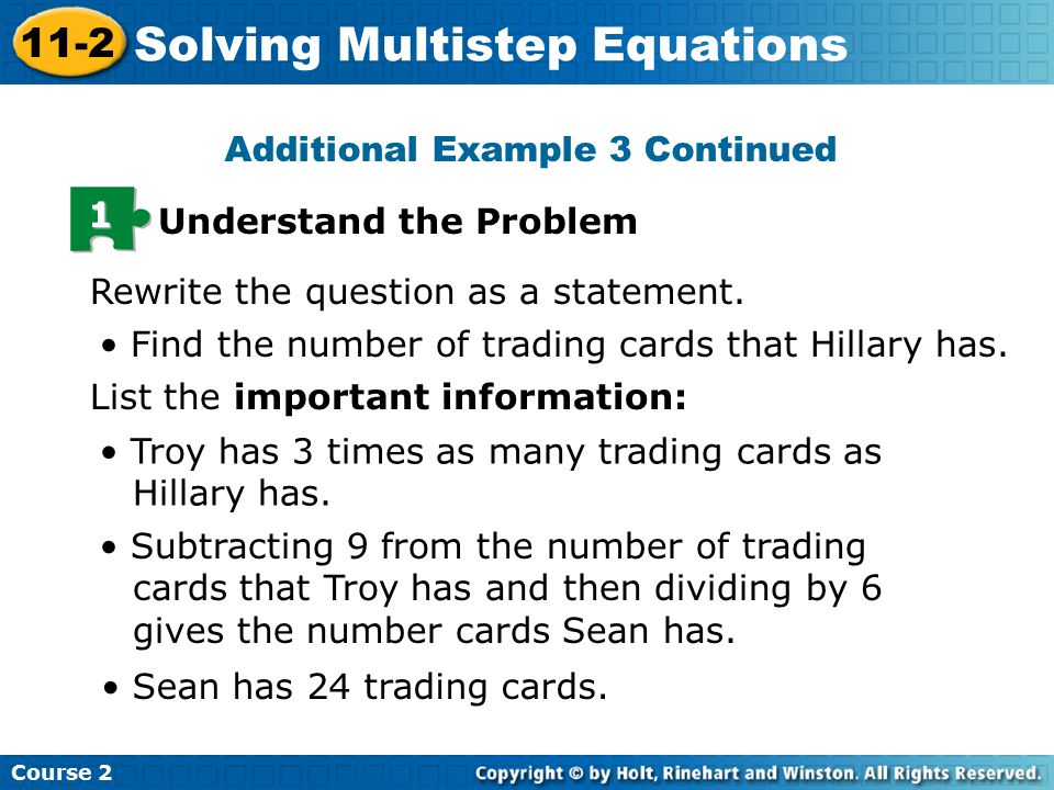 Additional Example 3 Continued 1 Understand the Problem Rewrite the question as a statement. Find the number of trading cards that Hillary has. List t
