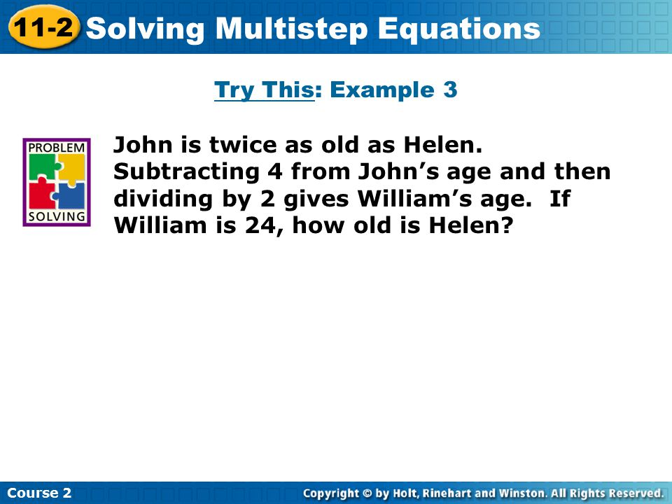 Try This: Example 3 Insert Lesson Title Here John is twice as old as Helen. Subtracting 4 from John's age and then dividing by 2 gives William's age.