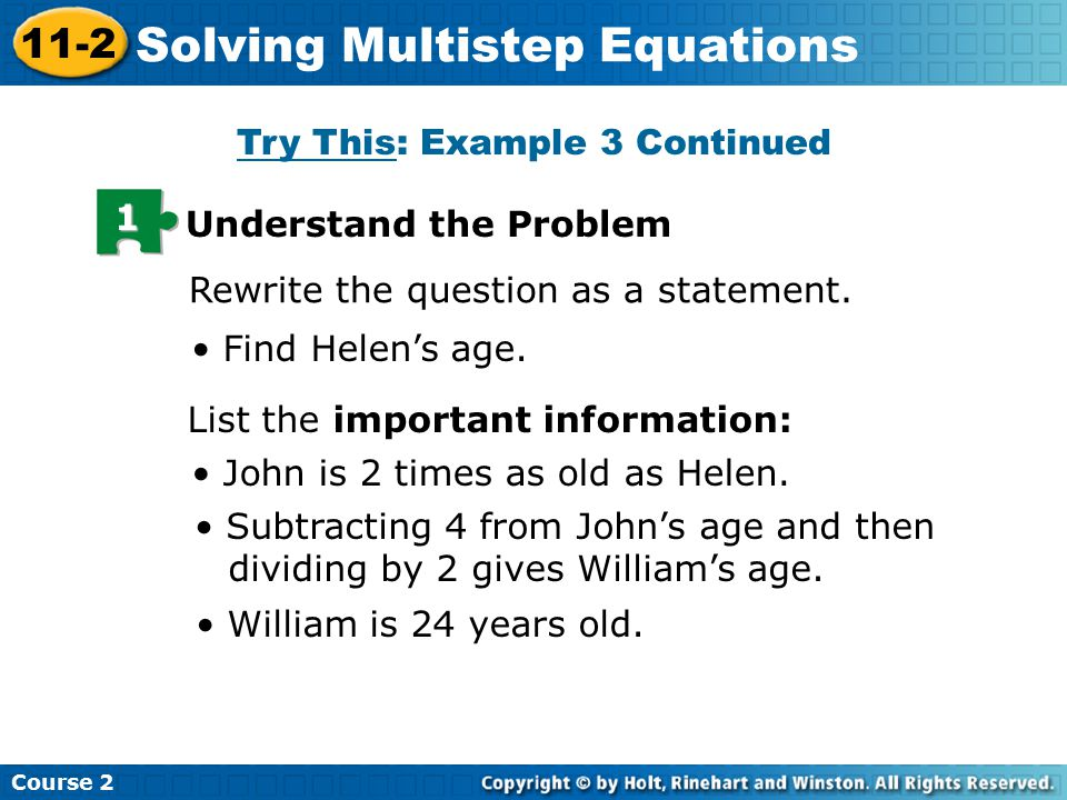 Try This: Example 3 Continued Insert Lesson Title Here 1 Understand the Problem Rewrite the question as a statement. Find Helen's age. List the import